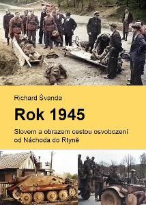 Rok 1945: Slovem a obrazem cestou osvobození od Náchoda do Rtyně