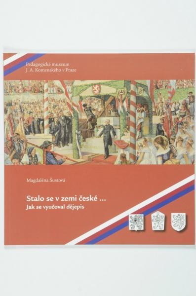 Stalo se v zemi české... Jak se vyučoval dějepis