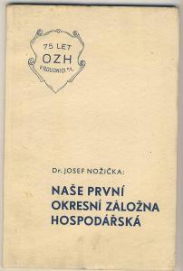 NAŠE PRVNÍ OKRESNÍ ZÁLOŽNA HOSPODÁŘSKÁ - J. Nožička - Roudnice n. L.