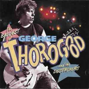CD - GEORGE THOROGOOD AND THE DESTROYERS - The Baddest Of ...