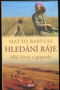 Hledání ráje: Můj život s gepardy - Matto Barfuss - 2005