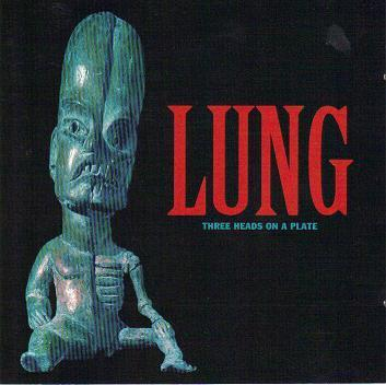 CD LUNG - THREE  HEADS ON A PLATE
