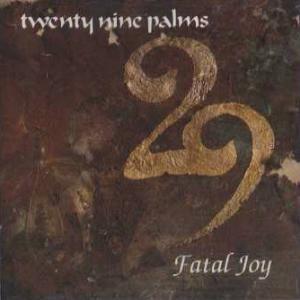CD TWENTY NINE PALMS - FATAL JOY