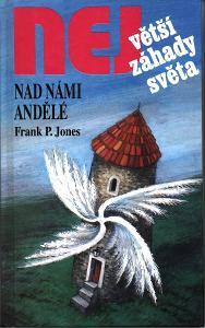 Největší záhady světa- Nad námi andělé - Frank P. Jones