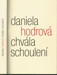 Daniela Hodrová: Chvála schoulení, 2011, jako nová!!