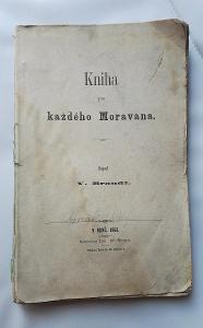 Kniha pro Každého Moravana ,V. Brandl / Brno / první vydání  1863