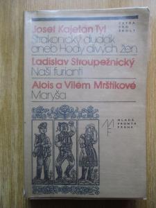 Tyl & Stroupežnický  & M - Strakonický dudák & Naši furianti &  Maryša