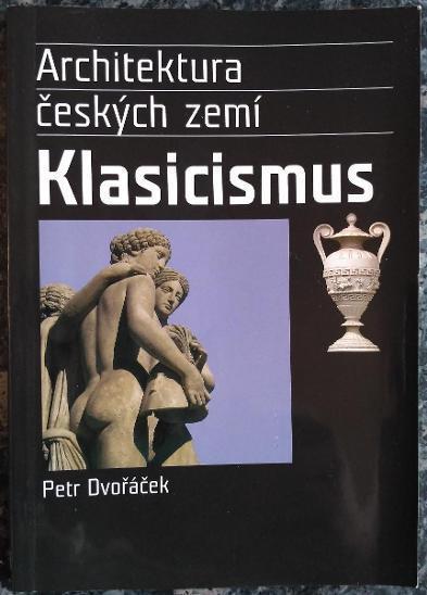 Architektura českých zemí 5. Klasicismus - Dvořáček, Petr