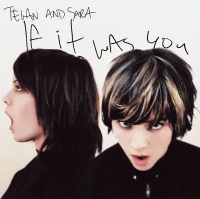 CD - TEGAN AND SARA - If It Was You