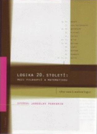 Peregrin Jaroslav (ed.): Logika 20. století Mezi filosofií matematikou