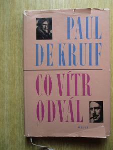 De Kruif Paul - Co vítr odvál  (1. vydání)