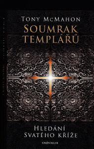 Tony McMahon Soumrak templářů – Hledání svatého kříže