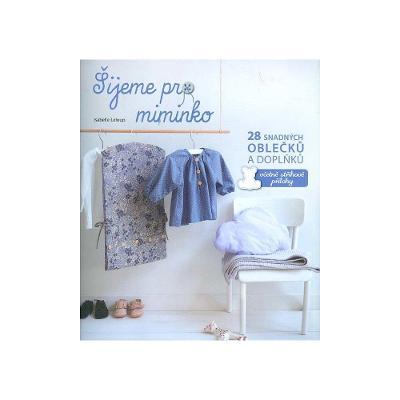 Kniha Šijeme pro miminko - 28 snadných oblečků a doplňků... / nová