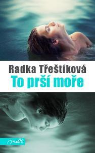 Radka Třeštíková - To prší moře - pevná vazba, nová kniha, 100% stav