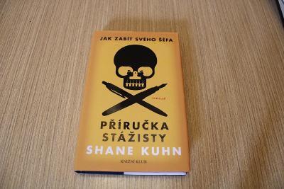 Jak zabít svého šéfa příručka stážisty Shane KUHN