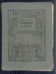 DIVADELNÍ HRA -DĚTSKÉ DIVADLO -POHÁDKA O PRÁCI  / 1923/