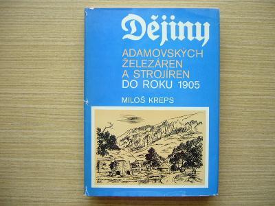 Miloš Kreps - Dějiny Adamovských železáren a strojíren do roku 1905 -a