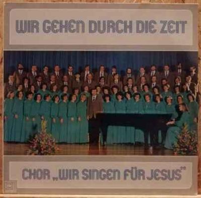 """LP Chor """"Wir singen für Jesus"""" – Wir Gehen Durch Die Zeit, 1978 EX"""