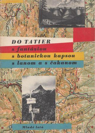 Josef Brandobur - Do Tatier s fantáziou, botanickou kapsou,s lanom a č