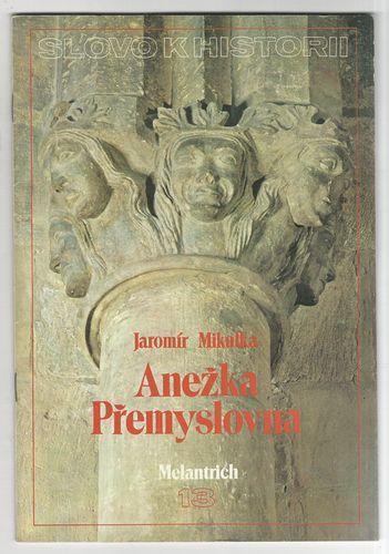 Jaromír Mikulka: Anežka Přemyslovna (Slovo k historii, A4)