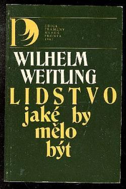 Wilhelm Weitling: Lidstvo jaké by mělo být (Výbor z díla)