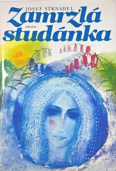 Josef Strnadel Zamrzlá studánka ilustrace Karel Beneš - Knihy