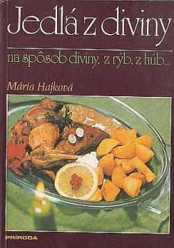 Jedlá z diviny na sposob diviny, z rýb, húb / Mária Hájková / recepty