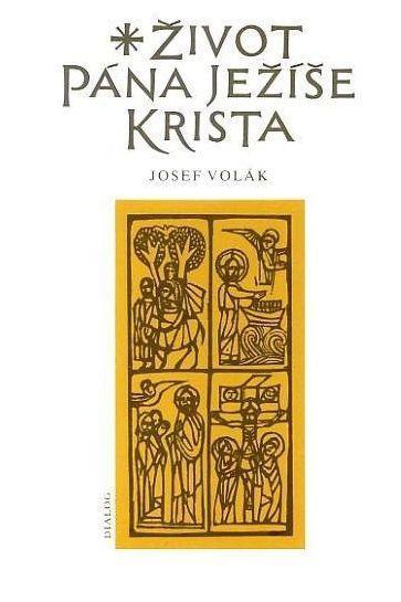 Josef Volák Život Pána Ježíše Krista
