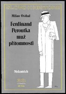 Slovo k historii - Ferdinand Peroutka - Muž přítomnosti / Milan Otáhal
