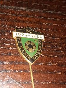 Odznak TJ BANÍK DUBŇANY , výroční 60 let 1924 - 1984