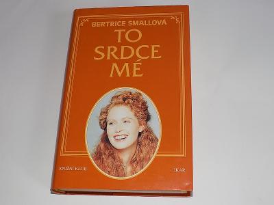 Bertrice Smallová - To srdce mé