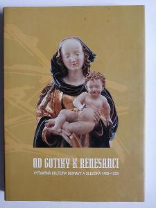 Od gotiky k renesanci - Výtvarná kultura Moravy a Slezka 1400 - 1550