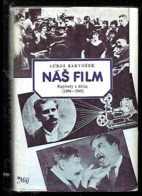 LUBOŠ BARTOŠEK - Náš film (Kapitoly z dějin 1896-1945) - Knihy
