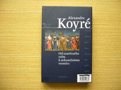 Alexandre Koyré - Od uzavřeného světa k nekonečnému vesmíru   2004 -a
