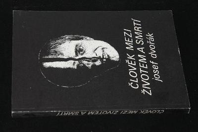 Člověk mezi životem a smrtí -  Josef Dvořák (a13)