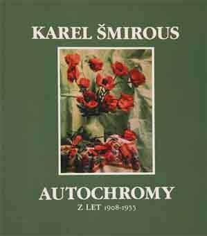 KAREL ŠMIROUS AUTOCHROMY Z LET 1908 - 1955
