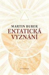 Super cena- M.Buber-Extatická vyznání, velmi dobrý stav!!!!!!!!!!!!