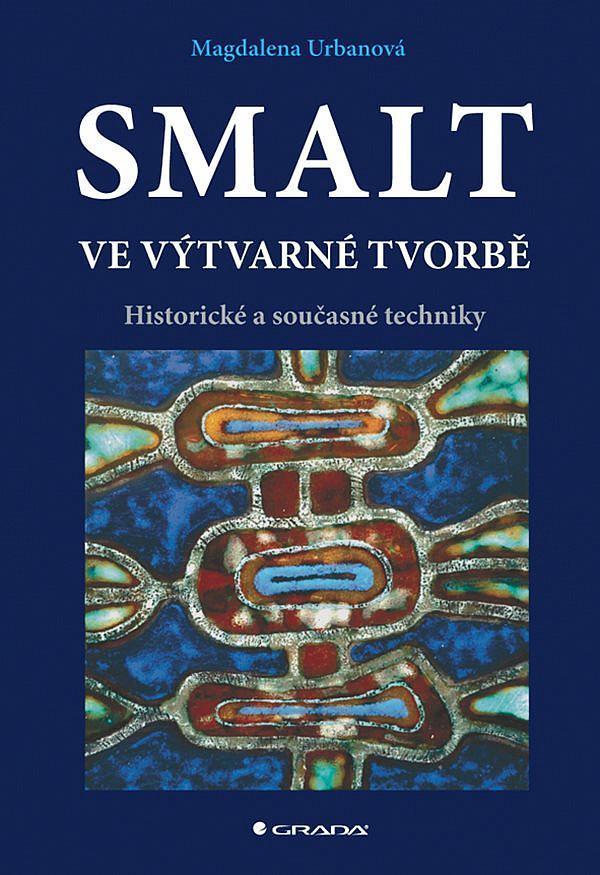 Smalt ve výtvarné tvorbě - Historické a současné techniky / M.Urbanová - Knihy