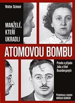 Manželé, kteří ukradli atomovou bombu : pravda o případu Julia a Ethel