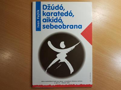 Džúdó, karatedó, aikidó, sebeobrana - Ivan Fojtík