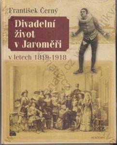 Divadelní život v Jaroměři 1819-1918 F. Černý 2003
