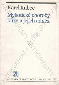 Mykotické choroby kůže a jejích adnex Karel Kubec