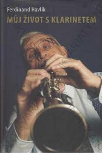 Můj život s klarinetem Ferdinand Havlík 2011