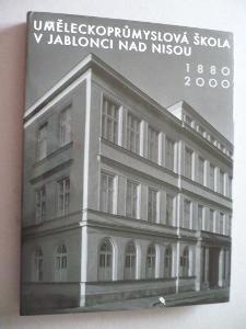 Uměleckoprůmyslová škola v Jablonci nad Nisou 1880 - 2000