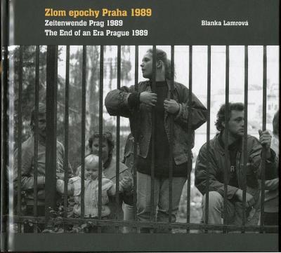Zlom epochy Praha 1989 = Zeitenwende Prag 1989 = The End of