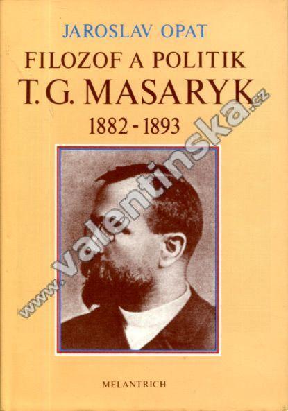 Filozof a politik T. G. Masaryk 1882 - 1893 - Knihy