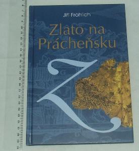 Zlato na Prácheňsku - J. Fröhlich  z historie těžby a zpracování zlata