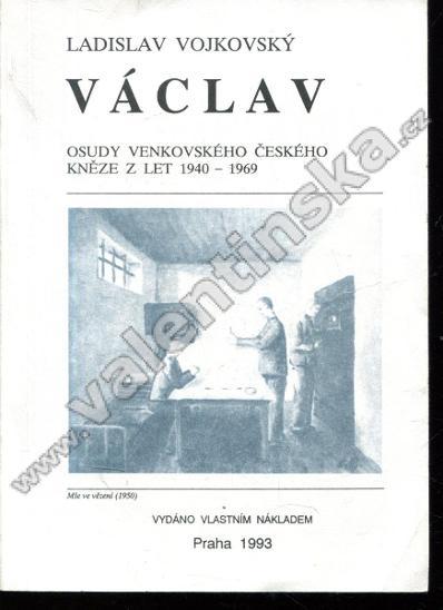 Václav * Osudy venkovského českého kněze z let ... - Knihy