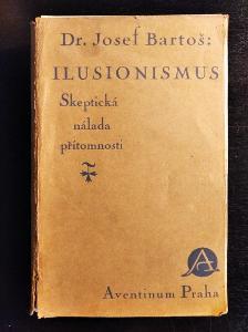 BARTOŠ, Josef. Ilusionismus. Skeptická nálada přítomnosti/1927