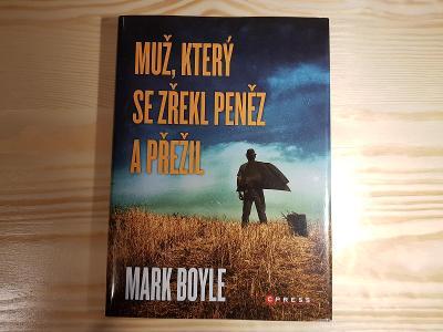 Muž, který se zřekl peněz a přežil - Mark Boyle
